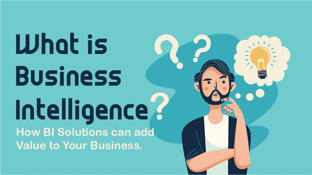 What is Business Intelligence? How B Solutions can add Value to Your Business